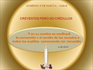 DOMINGO 3 DE PASCUA Ciclo B CREYENTES PERO