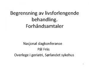 Begrensning av livsforlengende behandling Forhndsamtaler Nasjonal slagkonferanse Pl