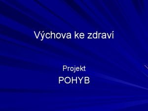 Vchova ke zdrav Projekt POHYB Nvrh projektu pro