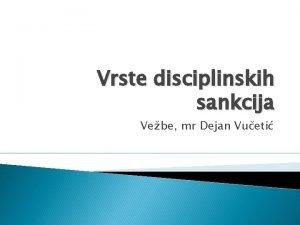 Vrste disciplinskih sankcija Vebe mr Dejan Vueti Vrste