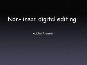 Nonlinear digital editing Adobe Premier Linear editing analog