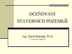 OCEOVN STAVEBNCH POZEMK Ing David Slavata Ph D