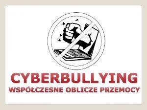 CYBERBULLYING WSPCZESNE OBLICZE PRZEMOCY Co to jest CYBERBULLYING