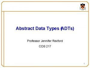 Abstract Data Types ADTs Professor Jennifer Rexford COS