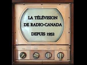 LA TLVISION DE RADIOCANADA DEPUIS 1952 Premire partie
