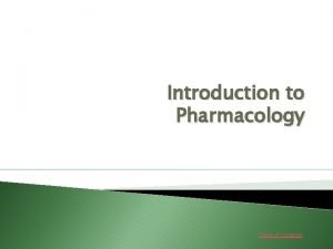 Introduction to Pharmacology Table of Contents TABLE OF