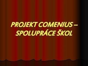 PROJEKT COMENIUS SPOLUPRCE KOL O projektu Comenius l
