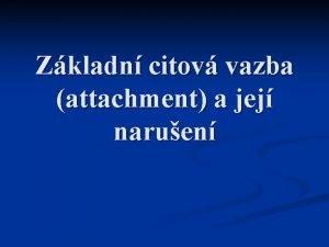 Zkladn citov vazba attachment a jej naruen Dti
