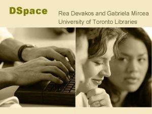 DSpace Rea Devakos and Gabriela Mircea University of