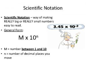 Scientific Notation Scientific Notation way of making REALLY