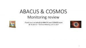 ABACUS COSMOS Monitoring review Frank Locci on behalf