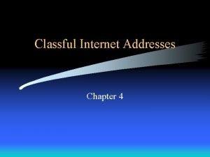 Classful Internet Addresses Chapter 4 Universal Identifiers Designers