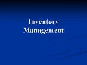 Inventory Management Independent vs dependent demand n Independent
