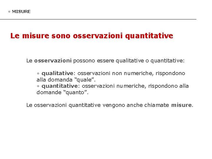 MISURE Le misure sono osservazioni quantitative Le osservazioni