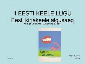 II EESTI KEELE LUGU Eesti kirjakeele algusaeg Keel