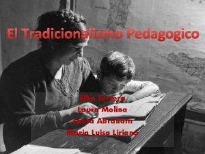El Tradicionalismo Pedagogico Elba Terrero Laura Molina Laura