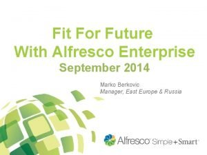 Fit For Future With Alfresco Enterprise September 2014