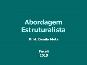 Abordagem Estruturalista Prof Danilo Mota Faceli 2015 Abordagem