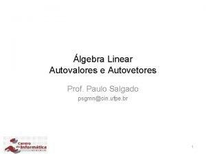 lgebra Linear Autovalores e Autovetores Prof Paulo Salgado