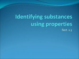 Identifying substances using properties Sect 2 3 Substances