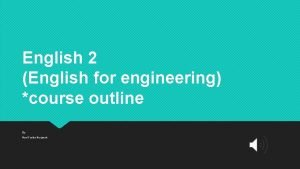 English 2 English for engineering course outline By