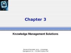 Chapter 3 Knowledge Management Solutions BecerraFernandez et al