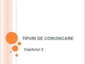 TIPURI DE COMUNICARE Capitolul 2 Comunicarea verbal Tehnici
