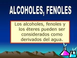 Los alcoholes fenoles y los teres pueden ser