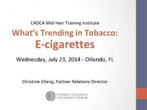 CADCA MidYear Training Institute Whats Trending in Tobacco