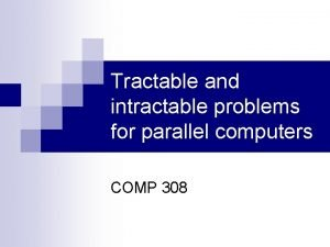Tractable and intractable problems for parallel computers COMP