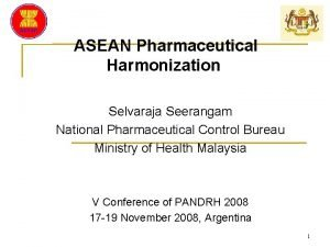 ASEAN Pharmaceutical Harmonization Selvaraja Seerangam National Pharmaceutical Control