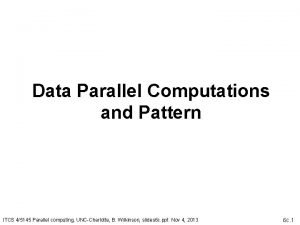 Data Parallel Computations and Pattern ITCS 45145 Parallel