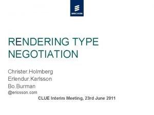 RENDERING TYPE NEGOTIATION Christer Holmberg Erlendur Karlsson Bo
