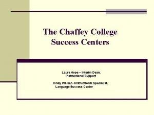 The Chaffey College Success Centers Laura Hope Interim