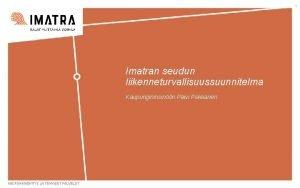 1 Imatran seudun liikenneturvallisuussuunnitelma Kaupungininsinri Pivi Pekkanen KAUPUNKIKEHITYS