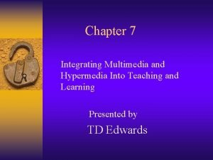 Chapter 7 Integrating Multimedia and Hypermedia Into Teaching