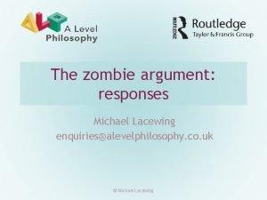 The zombie argument responses Michael Lacewing enquiriesalevelphilosophy co