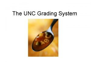 The UNC Grading System Grades Undergraduate A AB