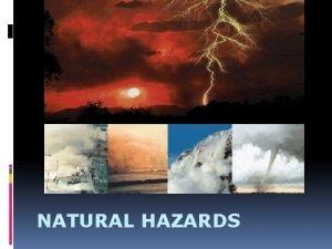 NATURAL HAZARDS Natural Hazards 1 A natural disaster