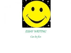 ESSAY WRITING Can be fun DISCURSIVE ESSAY A
