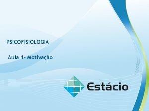 PSICOFISIOLOGIA Aula 1 Motivao PSICOFISIOLOGIA Escalada Vamos conhecer