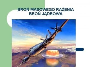 BRO MASOWEGO RAENIA BRO JDROWA Historia broni jdrowej
