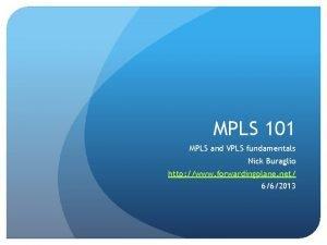 MPLS 101 MPLS and VPLS fundamentals Nick Buraglio
