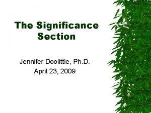 The Significance Section Jennifer Doolittle Ph D April