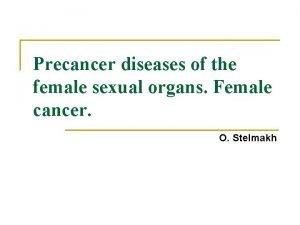 Precancer diseases of the female sexual organs Female