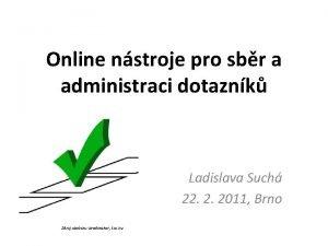 Online nstroje pro sbr a administraci dotaznk Ladislava