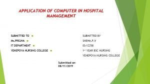 APPLICATION OF COMPUTER IN HOSPITAL MANAGEMENT SUBMITTED TO