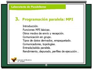 Laboratorio de Paralelismo 3 Programacin paralela MPI Introduccin