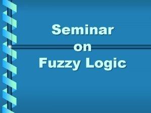 Seminar on Fuzzy Logic Overview Fuzzy Logic A