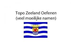 Topo Zeeland Oefenen veel moeilijke namen Dit is